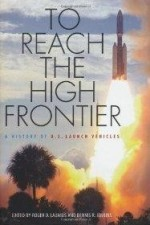 To Reach the High Frontier: A History of U.S. Launch Vehiclesby: Launius, Roger D. - Product Image