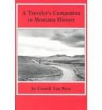 Traveler's Companion to Montana Historyby: West, Carroll Van - Product Image