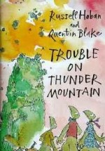 Trouble on Thunder MountainHoban, Russell, Illust. by: Quentin Blake - Product Image
