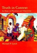 Truth in Context: An Essay on Pluralism and Objectivityby: Lynch, Michael P. - Product Image
