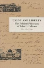 Union And Liberty: The Political Philosphy of John C. Calhounby: Calhoun, John C. - Product Image