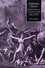 Unmanly Citizens: Jean-Jacques Rousseau's and Germaine de Stael's Subversive WomenMarso, Lori Jo - Product Image