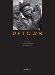 Uptown: Portrait of a Chicago Neighborhood in the mid-1970sby: Rehak, Robert - Product Image