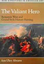 Valiant Hero, The: Benjamin West and Granstyle History Paintingby: Abrams, Ann Uhry - Product Image