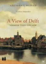 View of Delft, A : Vermeer Then and Nowby: Bailey, Anthony - Product Image
