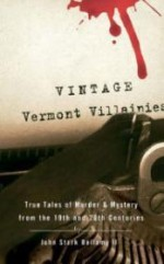 Vintage Vermont Villainies: True Tales of Murder & Mystery from the 19th and 20th Centuriesby: Bellamy II, John Stark - Product Image