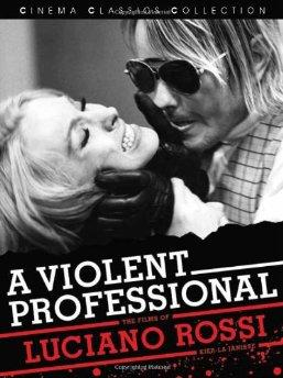 Violent Professional, A: The Films of Luciano Rossi (Cinema Classics)by: Janisse, Kier-la - Product Image