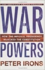 War Powers: How the Imperial Presidency Hijacked the Constitutionby: Irons, Peter - Product Image