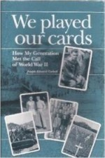 We played our cards: How My Generation Met the Call of World War IIby: Corbett, Joseph Edward - Product Image