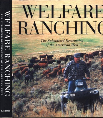 Welfare Ranching - The Subsidized Destruction of the American Westby: Wuerthner (Eds.), George and Mollie Matteson - Product Image