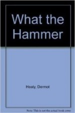 What the Hammerby: Healy, Dermot - Product Image