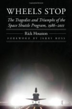 Wheels Stop: The Tragedies and Triumphs of the Space Shuttle Program, 19862011 (Outward Odyssey: A People's History of S)by: Houston, Rick - Product Image