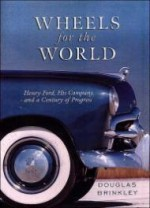 Wheels for the World: Henry Ford, His Company, and a Century of Progressby: Brinkley, Douglas G. - Product Image
