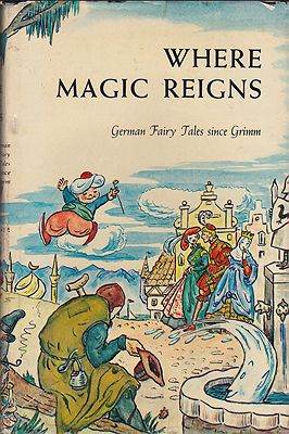 Where Magic Reigns: German Fairy Tales Since Grimm by: Schwebell, Gertrude C.  - Product Image