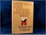 Where Water Comes Together With Other Water: Poemsby: Carver, Raymond - Product Image