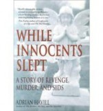 While Innocents Slept: A Story of Revenge, Murder, and SIDSby: Havill, Adrian - Product Image