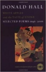 White Apples and the Taste of Stone: Selected Poems 1946-2006 (SIGNED)by: Hall, Donald - Product Image