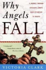 Why Angels Fall: A Journey Through Orthodox Europe from Byzantium to Kosovoby: Clark, Victoria - Product Image
