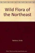 Wild Flora of the Northeastby: Barbour, Anita - Product Image