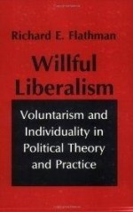 Willful Liberalism: Voluntarism and Individuality in Political Theory and Practice (Studies in Archaeology)by: Flathman, Richard E. - Product Image