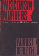 Wisconsin Murders - An Enquiry into Mayhem & Homicide in the MidwestDerleth, August - Product Image
