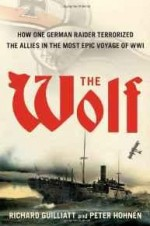 Wolf, The: How One German Raider Terrorized the Allies in the Most Epic Voyage of WWIGuilliatt, Richard - Product Image