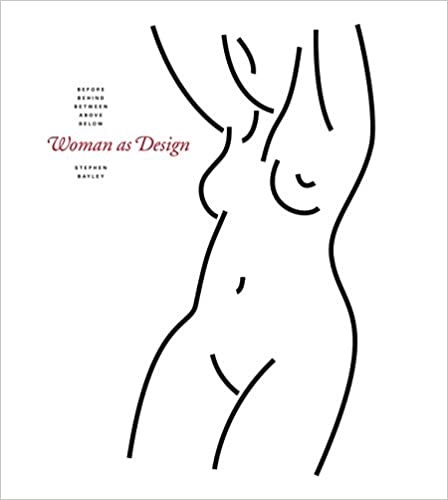 Woman As Design: Before, Behind, Between, Above, Belowby: Bayley, Stephen - Product Image