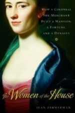 Women of the House, The : How a Colonial SheMerchant Built a Mansion, a Fortune, and a Dynastyby: Zimmerman, Jean - Product Image