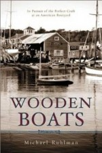 Wooden Boats: In Pursuit of the Perfect Craft at an American BoatyardRuhlman, Michael - Product Image