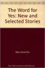 Word for Yes, The : New and Selected Storiesby: Intyre, Tom Mac - Product Image