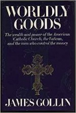 Worldly Goods: The Wealth and Power of the American Catholic Church, the Vatican, and the Men Who Control the MoneyGollin, James - Product Image