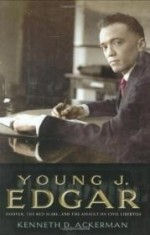 Young J. Edgar: Hoover, the Red Scare, and the Assault on Civil Libertiesby: Ackerman, Kenneth D. - Product Image