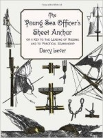 Young Sea Officer's Sheet Anchor, The  : Or a Key to the Leading of Rigging and to Practical Seamanshipby: Lever, Darcy - Product Image