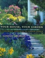 Your House, Your Garden: A Foolproof Approach to Garden Designby: Hayward, Gordon - Product Image