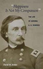 """Happiness Is Not My Companion"": The Life of General G. K. Warrenby: Jordan, David M. - Product Image"